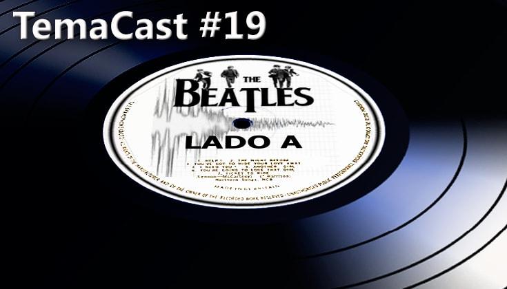 Temacast #19 – Beatles – Lado A
