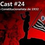 Vitrine Temacast #24 - Revolução de 32