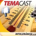 Temacast #25 - vitrine intolerância