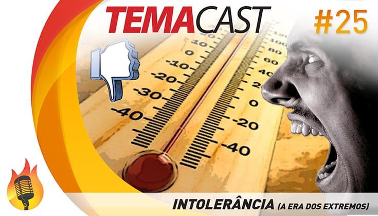 Temacast #25 – Intolerância