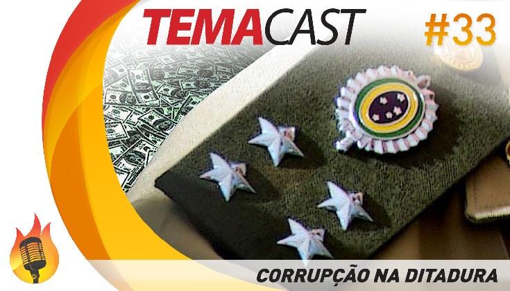 Temacast #33 – Corrupção na Ditadura