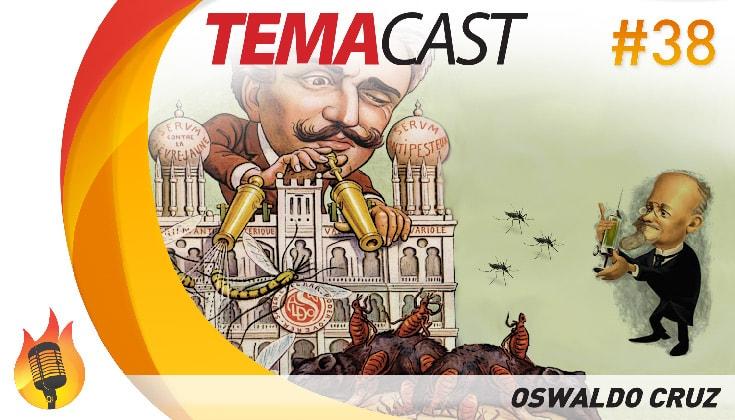 Temacast #38 – Oswaldo Cruz