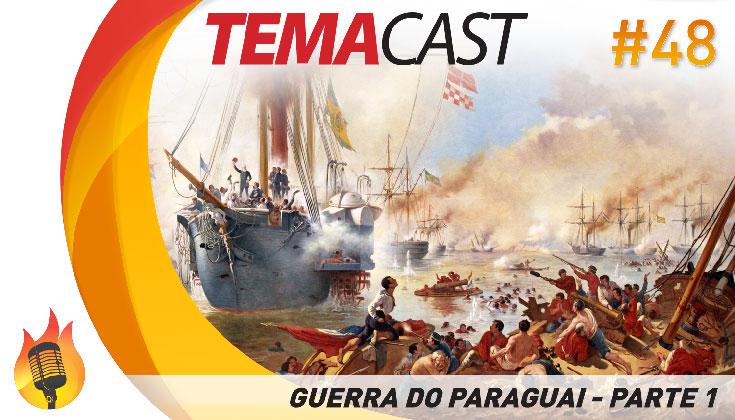Temacast #48 – Guerra do Paraguai (parte 1)