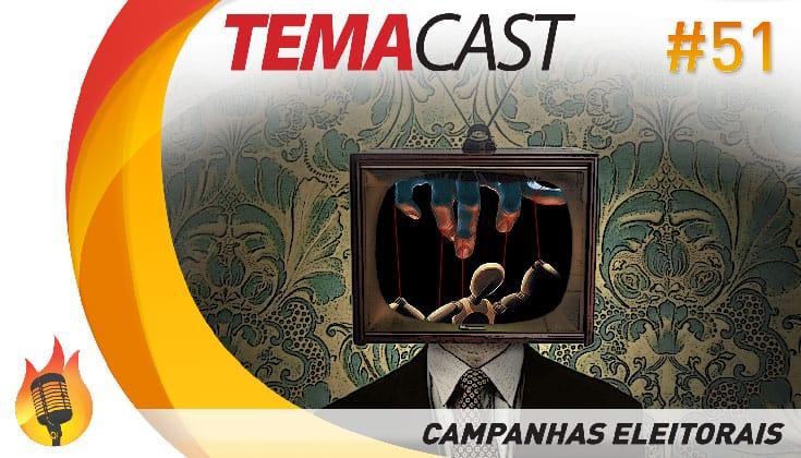 Temacast #51 – Campanhas Eleitorais