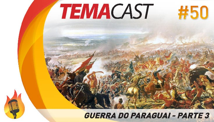 Temacast #50 – Guerra do Paraguai (parte 3 – final)