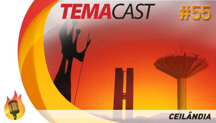 Temacast #55 – Ceilândia