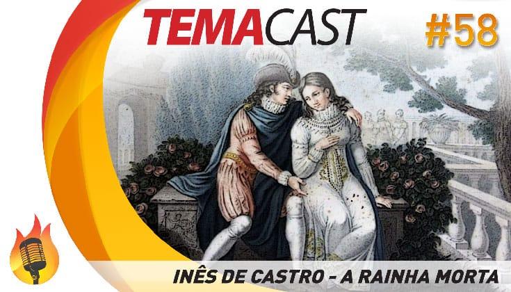 Temacast #58 – Inês de Castro – A Rainha Morta