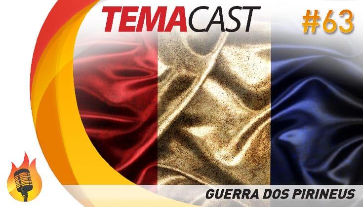 Temacast #63 – Guerra dos Pirineus