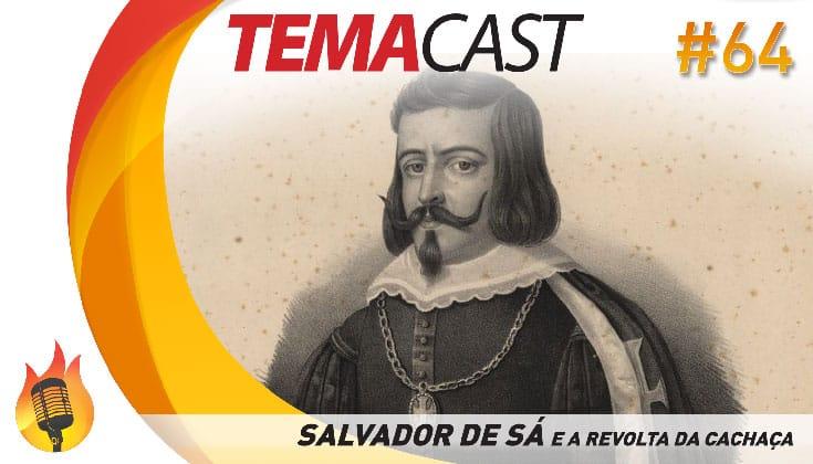 Temacast #64 – Salvador de Sá e a Revolta da Cachaça