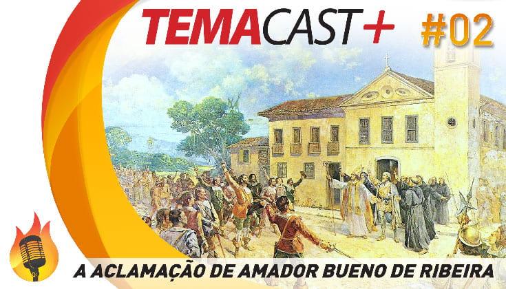 Temacast+ #02 – A aclamação de Amador Bueno de Ribeira