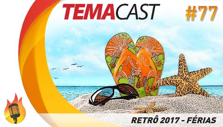 Temacast #77 – Retrô 2017 – Férias