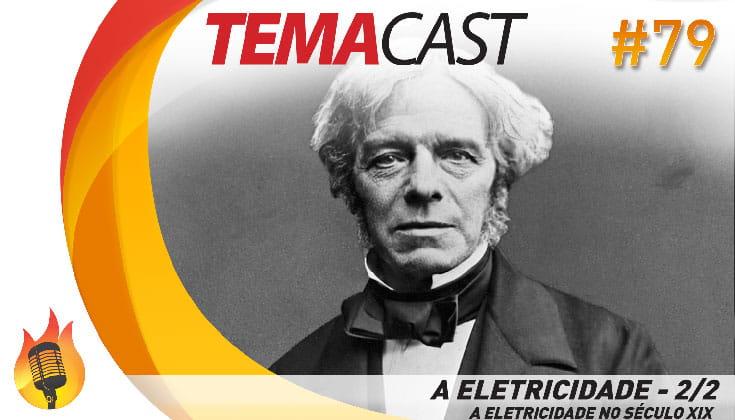 Temacast #79 – A eletricidade 2/2 (A Eletricidade no Século XIX)