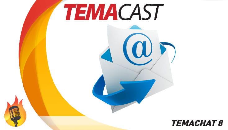 Temachat #8 – Temacast especial com leitura de email e comentários