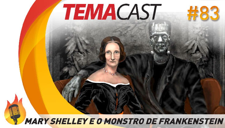 Temacast #83 – Mary Shelley e o Monstro de Frankenstein
