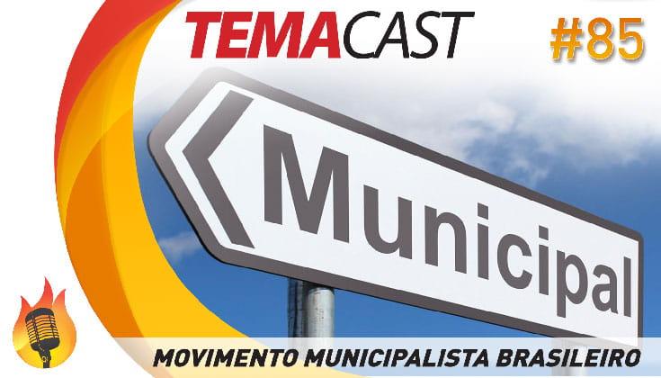 Temacast #85 – O Movimento Municipalista Brasileiro