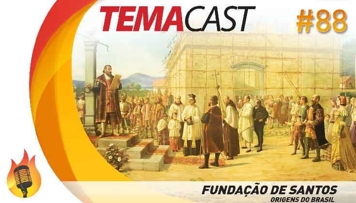 Temacast #88 – A fundação de Santos (Origens do Brasil)