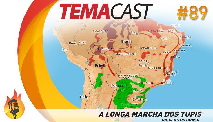 Temacast #89 – A longa marcha dos tupis – Origens do Brasil
