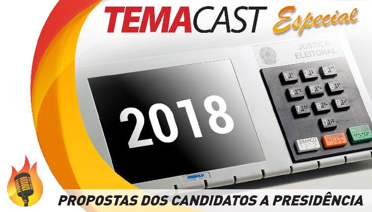 Temacast Especial – Propostas dos candidatos a presidente em 2018