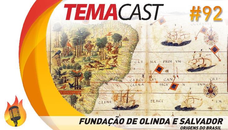 Temacast #92 – Fundação de Olinda e Salvador (Origens do Brasil)