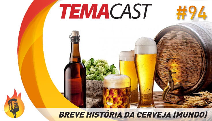 Temacast #94 – Breve história da cerveja (no mundo)