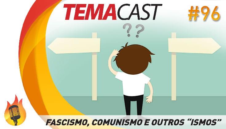 """Temacast #96 – Fascismo, comunismo e outros """"ismos"""""""