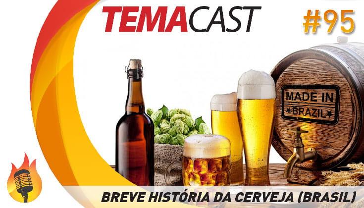 Temacast #95 – Breve história da cerveja (no Brasil)