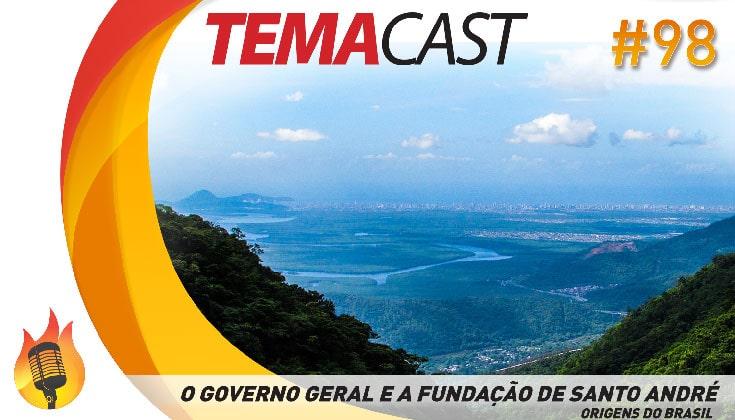 Temacast #98 – O Governo Geral e a Fundação de Santo André (Origens do Brasil)