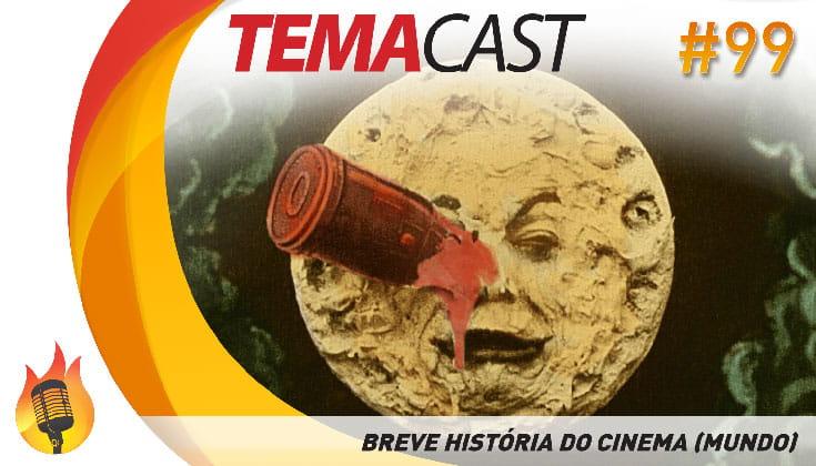 Temacast #99 – Breve história do cinema (mundo)