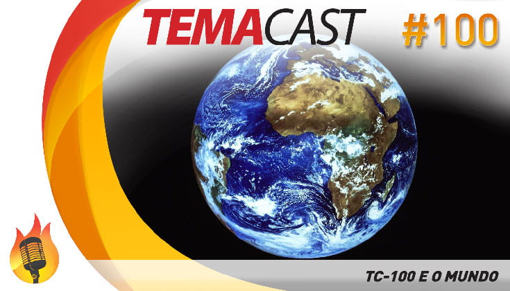 Temacast #100 – TC 100 e o mundo no século XXI