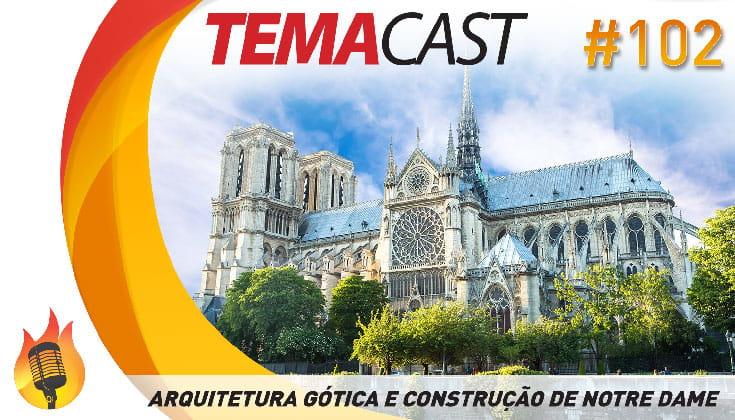 Temacast #102 – Arquitetura Gótica e a Construção de Notre Dame