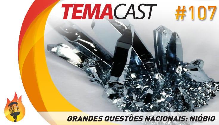 Temacast #107 – Grandes Questões Nacionais: Nióbio