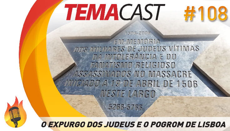 Temacast #108 – O Expurgo dos Judeus e o Pogrom de Lisboa