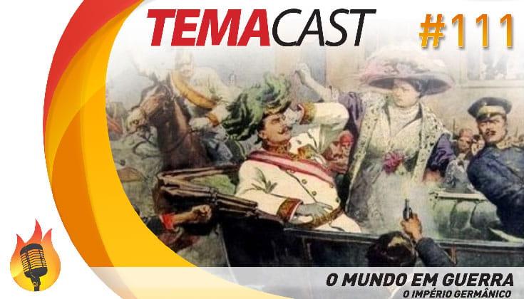 Temacast #111 – O Mundo em Guerra – O Império germânico