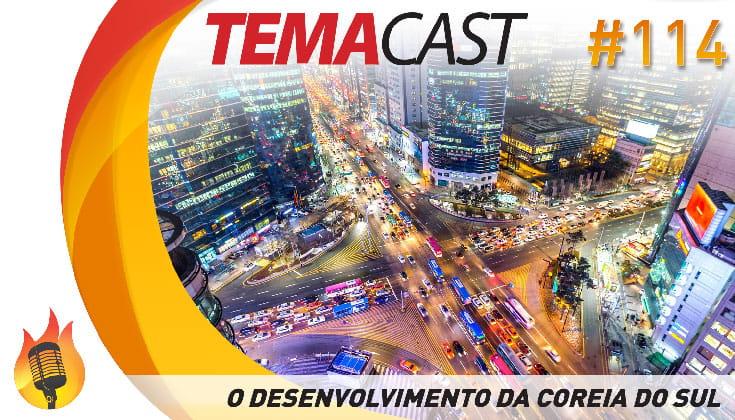 Temacast #114 – Desenvolvimento Econômico da Coreia do Sul