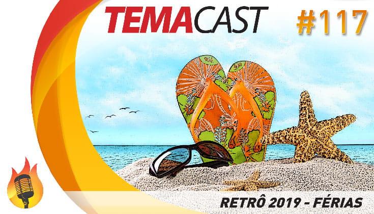 Temacast #117 – Retrô 2019 – Férias