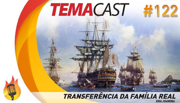 Temacast #122 – Transferência da Família Real (Era Joanina)