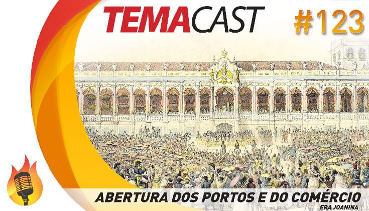 Temacast #123 – Abertura dos portos e do comércio (Era Joanina)