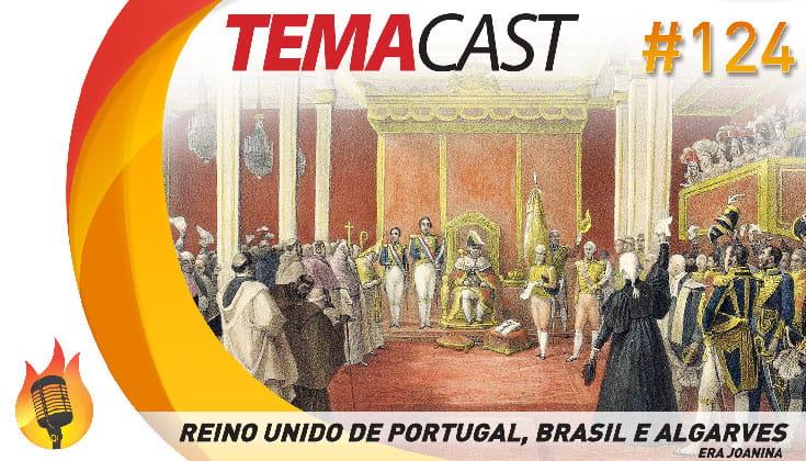 Temacast #124 – Reino Unido de Portugal, Brasil e Algarves (Era Joanina)