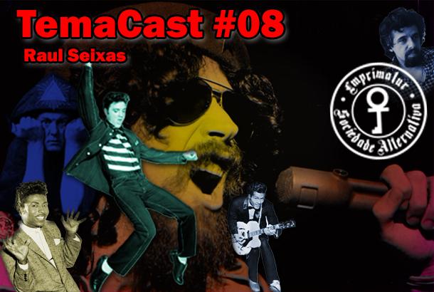 Temacast #08 – Raul Seixas