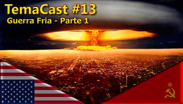 Temacast #13 – Guerra Fria – parte 1