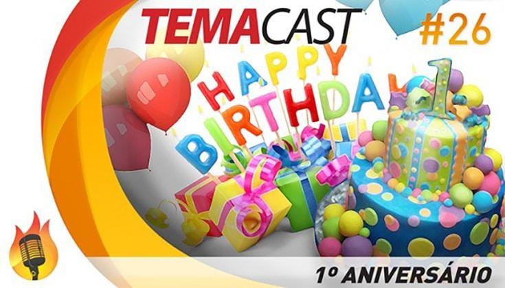 Temacast #26 – 1º Aniversário