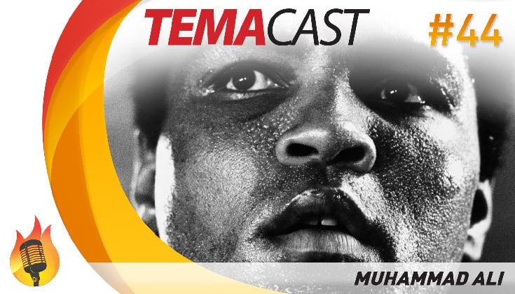 Temacast #44 – Muhammad Ali