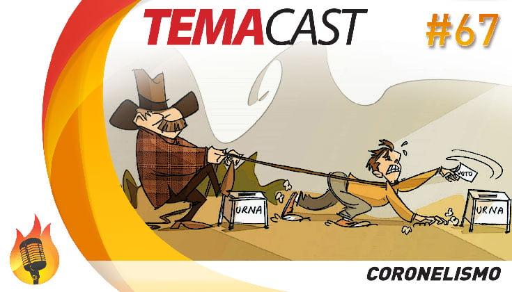 Temacast #67 – Coronelismo