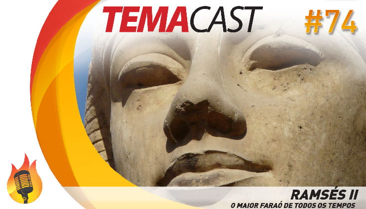 Temacast #74 – Ramsés II – O maior faraó de todos os tempos