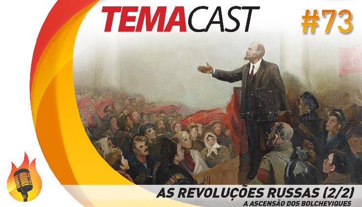 Temacast #73 – As revoluções russas [2/2] (A ascensão dos bolcheviques)