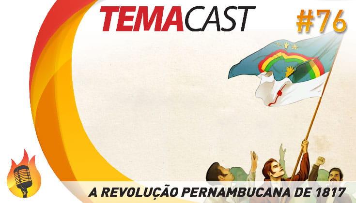 Temacast #76 – Revolução Pernambucana de 1817