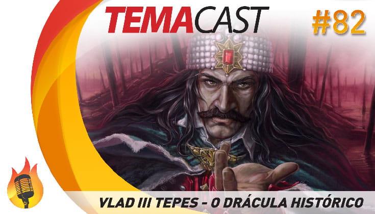 Temacast #82 – Vlad III Tepes – O Drácula histórico