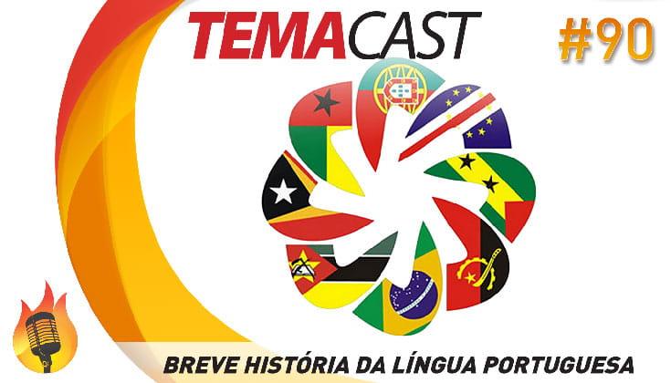 Temacast #90 – Breve história da língua portuguesa