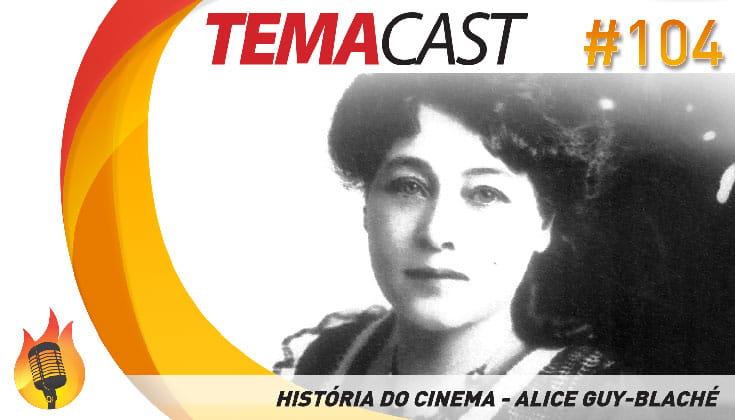 Temacast #104 – História do cinema (Alice Guy Blaché)