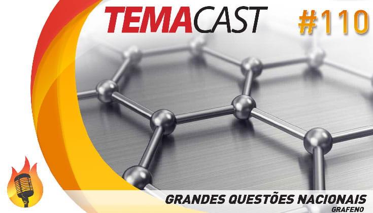 Temacast #110 – Grandes Questões Nacionais: Grafeno